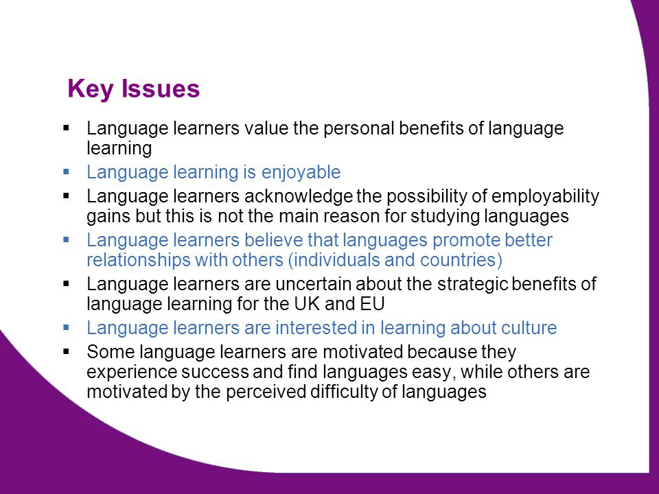 Key Issues  Language learners value the personal benefits of language learning  Language learning is enjoyable  Language learners acknowledge the p