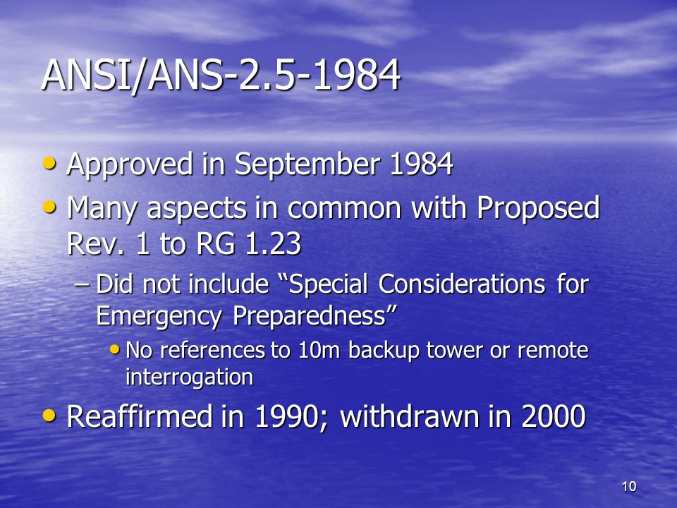 10 ANSI/ANS-2.5-1984 Approved in September 1984 Approved in September 1984 Many aspects in common with Proposed Rev.