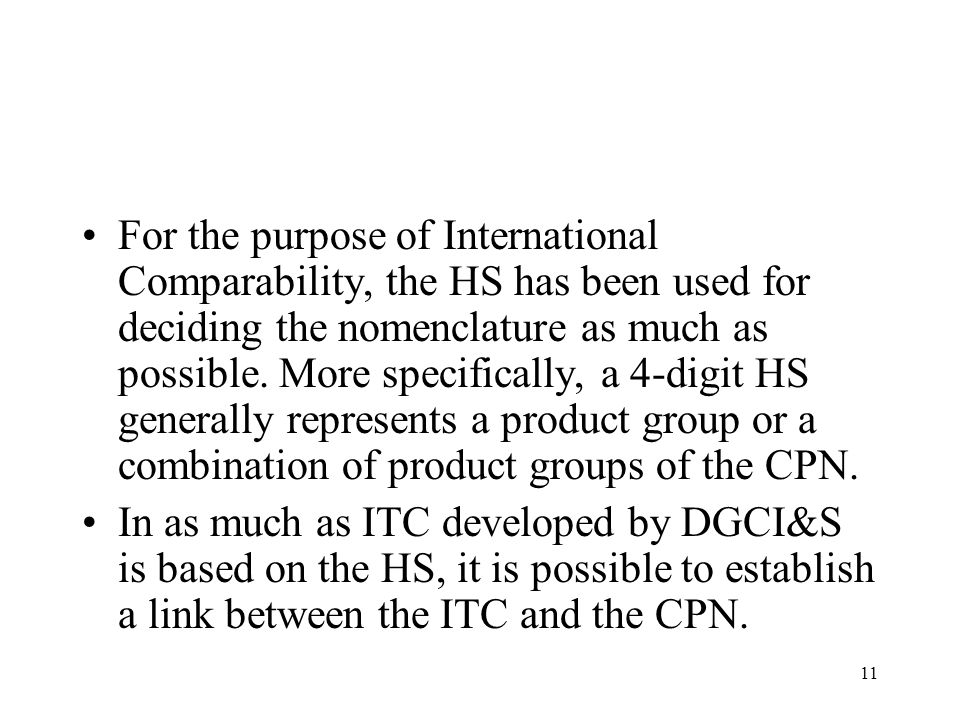 11 For the purpose of International Comparability, the HS has been used for deciding the nomenclature as much as possible. More specifically, a 4-digi