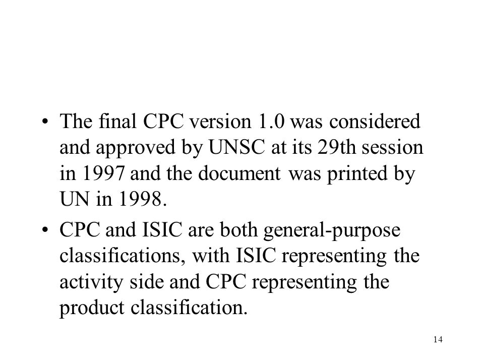 14 The final CPC version 1.0 was considered and approved by UNSC at its 29th session in 1997 and the document was printed by UN in 1998. CPC and ISIC