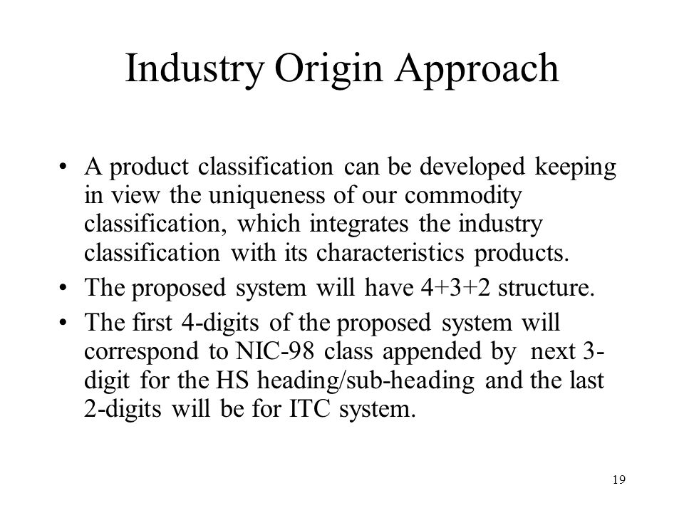 19 Industry Origin Approach A product classification can be developed keeping in view the uniqueness of our commodity classification, which integrates