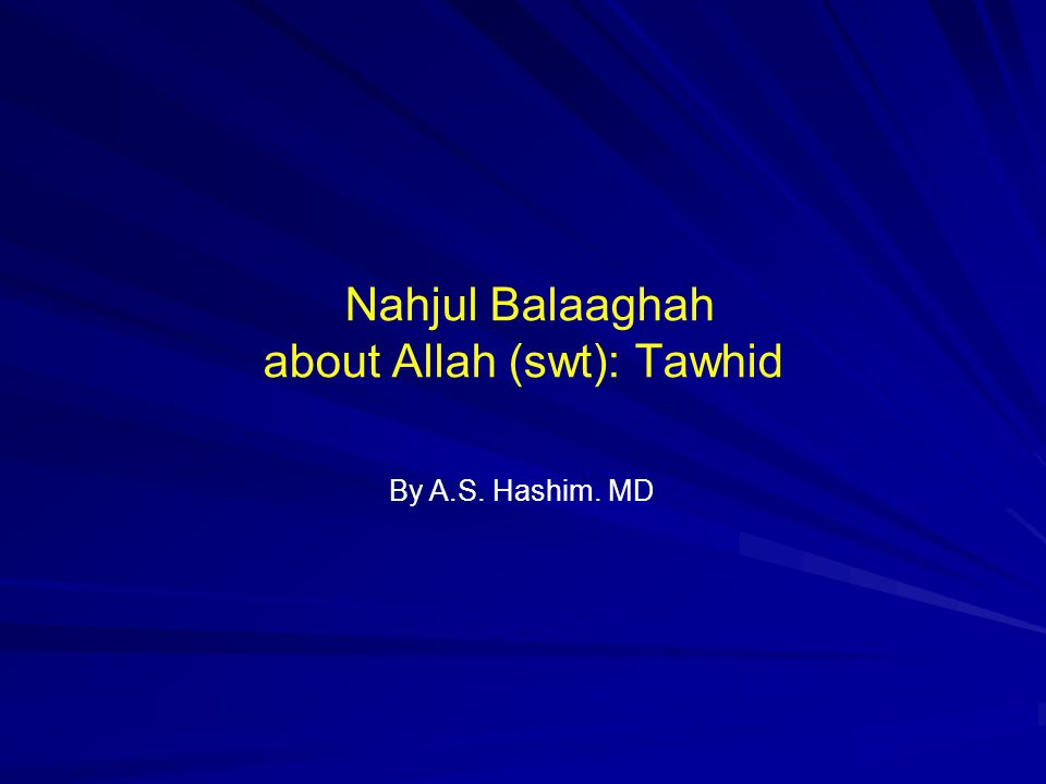 Nahjul Balaaghah about Allah (swt): Tawhid By A.S. Hashim. MD