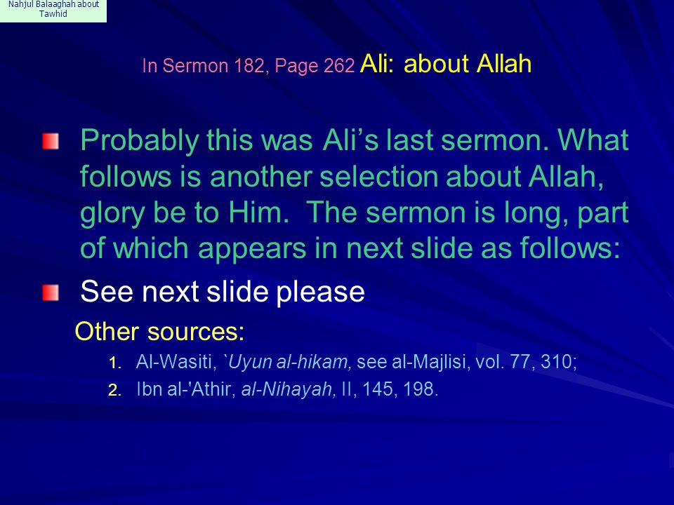 Nahjul Balaaghah about Tawhid In Sermon 182, Page 262 Ali: about Allah Probably this was Ali's last sermon. What follows is another selection about Al