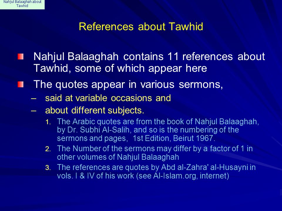 Nahjul Balaaghah about Tawhid References about Tawhid Nahjul Balaaghah contains 11 references about Tawhid, some of which appear here The quotes appea