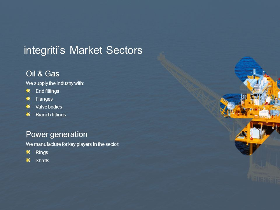 integriti's Market Sectors General precision engineering In the main, we manufacture bespoke precision engineering products such as: Downhole Measuring Equipment Downhole Logging Equipment