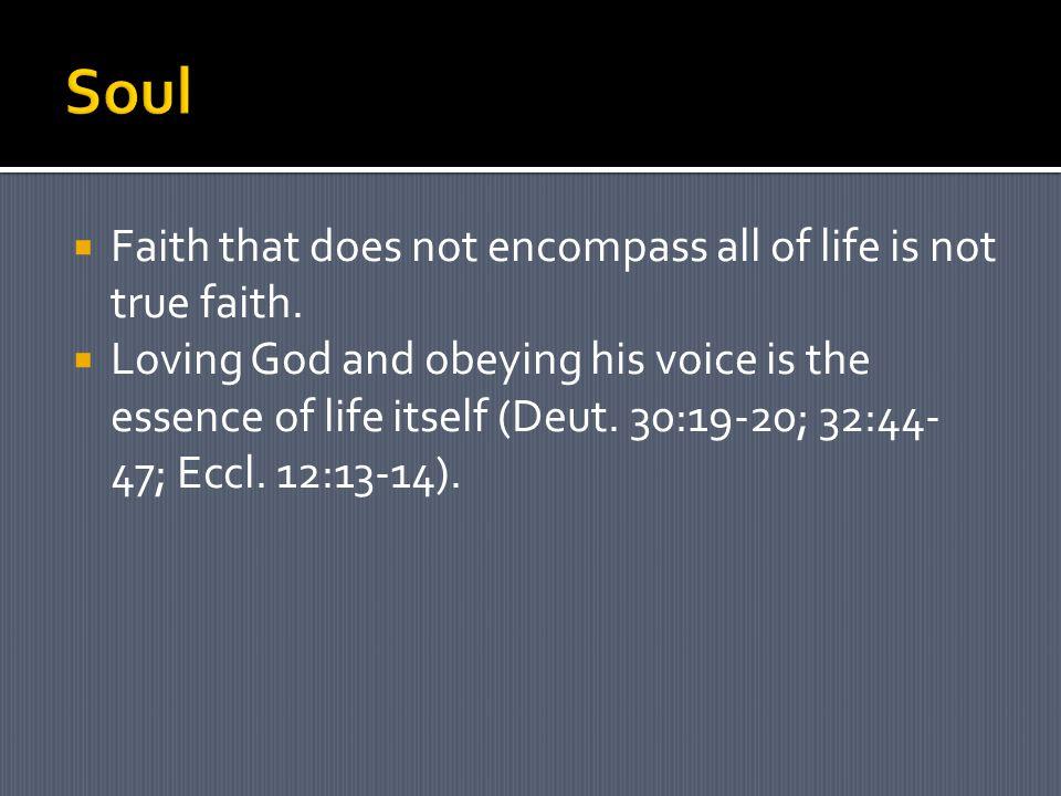  Faith that does not encompass all of life is not true faith.
