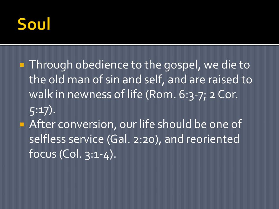  Through obedience to the gospel, we die to the old man of sin and self, and are raised to walk in newness of life (Rom.