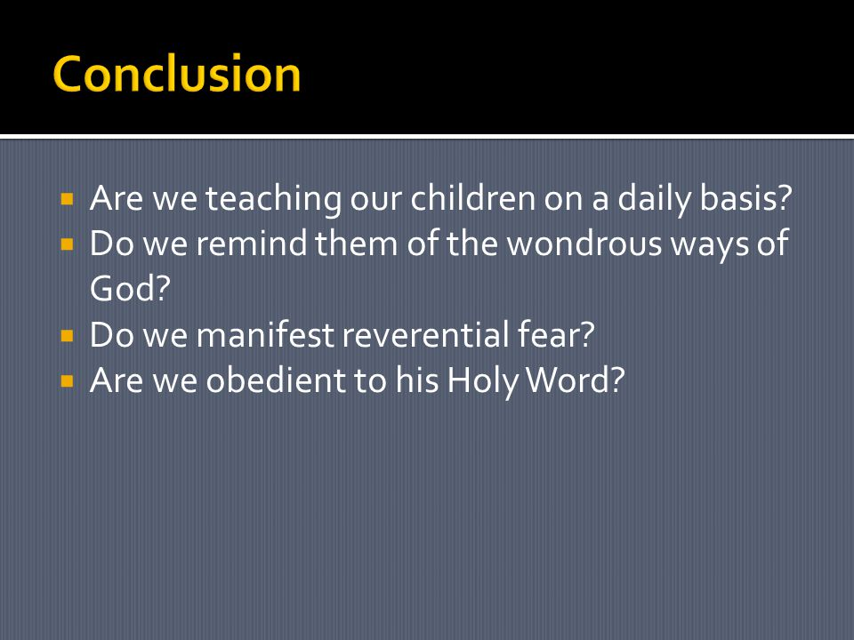  Are we teaching our children on a daily basis.  Do we remind them of the wondrous ways of God.