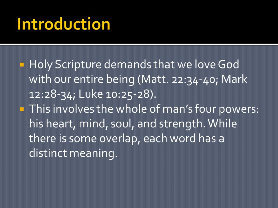  Holy Scripture demands that we love God with our entire being (Matt.