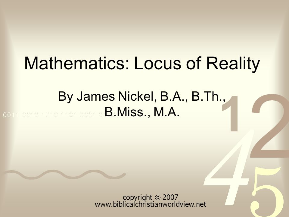Mathematics: Locus of Reality By James Nickel, B.A., B.Th., B.Miss., M.A.