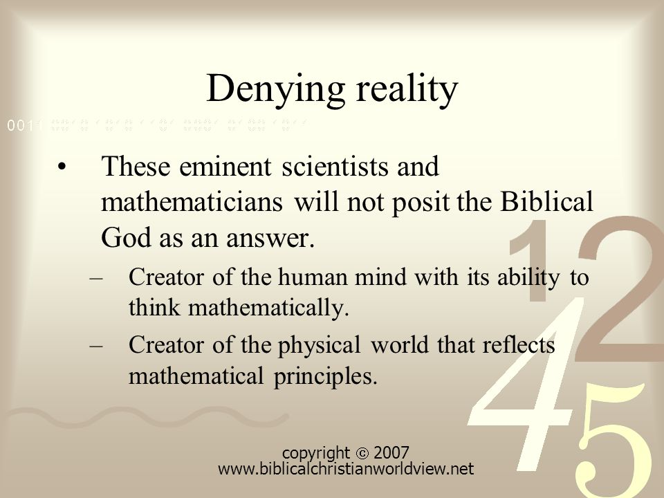 Denying reality These eminent scientists and mathematicians will not posit the Biblical God as an answer.