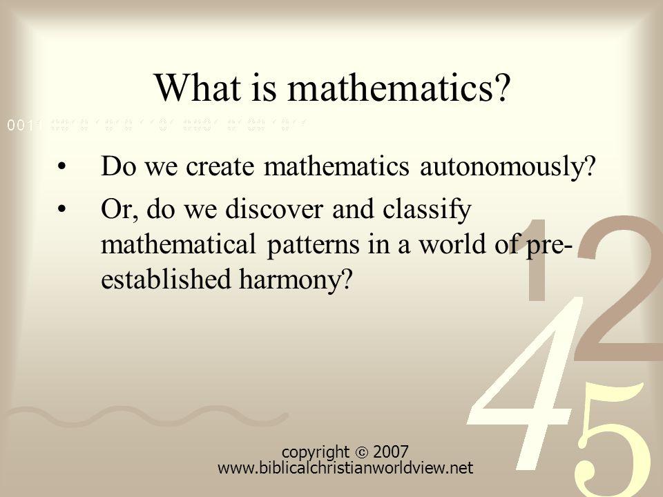 What is mathematics. Do we create mathematics autonomously.
