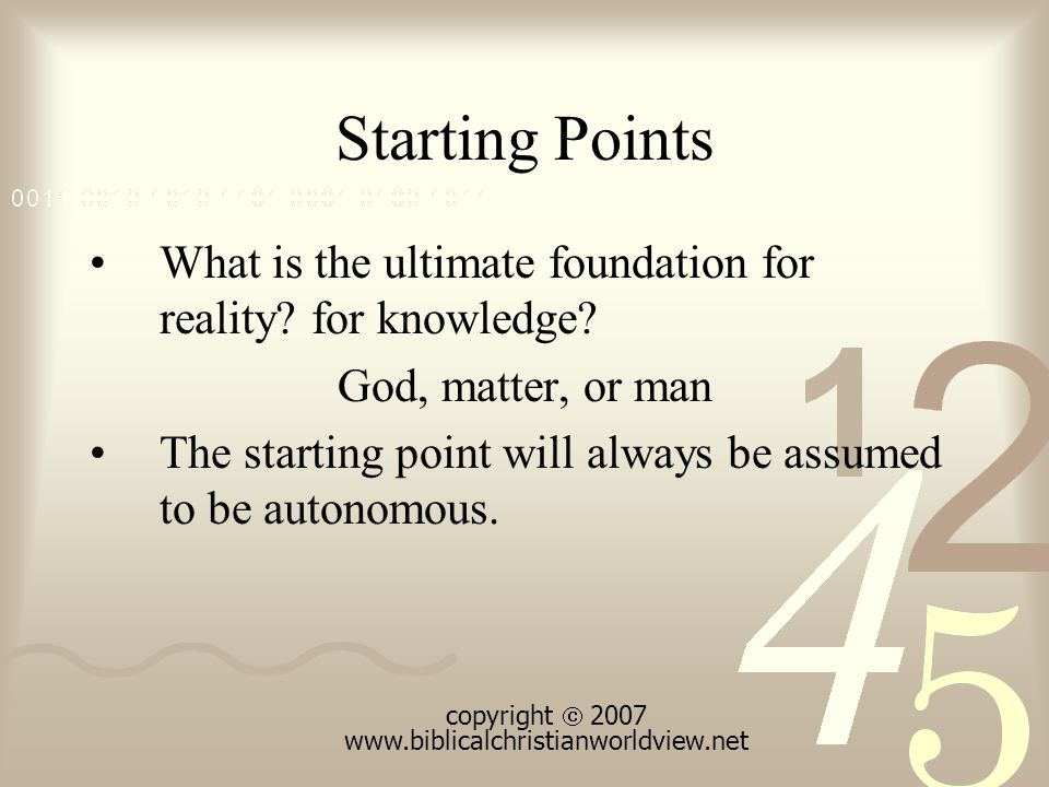 Starting Points What is the ultimate foundation for reality.