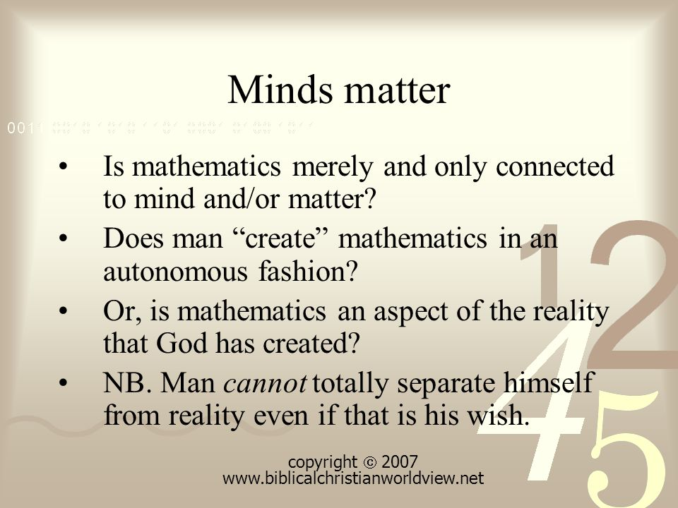 Minds matter Is mathematics merely and only connected to mind and/or matter.
