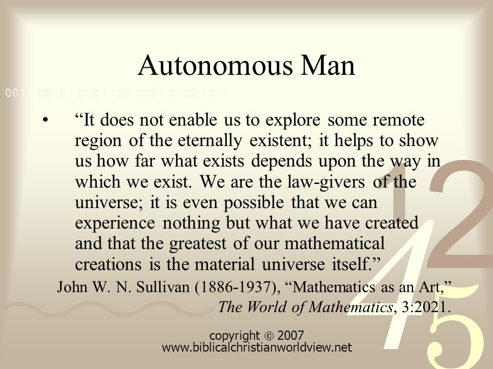 Autonomous Man It does not enable us to explore some remote region of the eternally existent; it helps to show us how far what exists depends upon the way in which we exist.