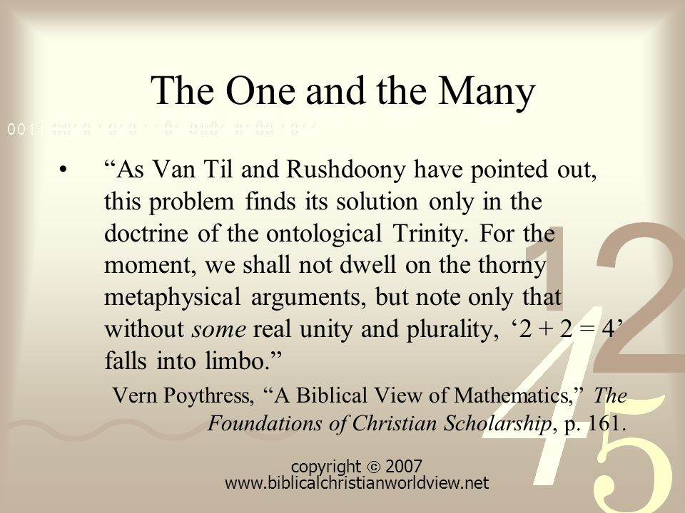 The One and the Many As Van Til and Rushdoony have pointed out, this problem finds its solution only in the doctrine of the ontological Trinity.