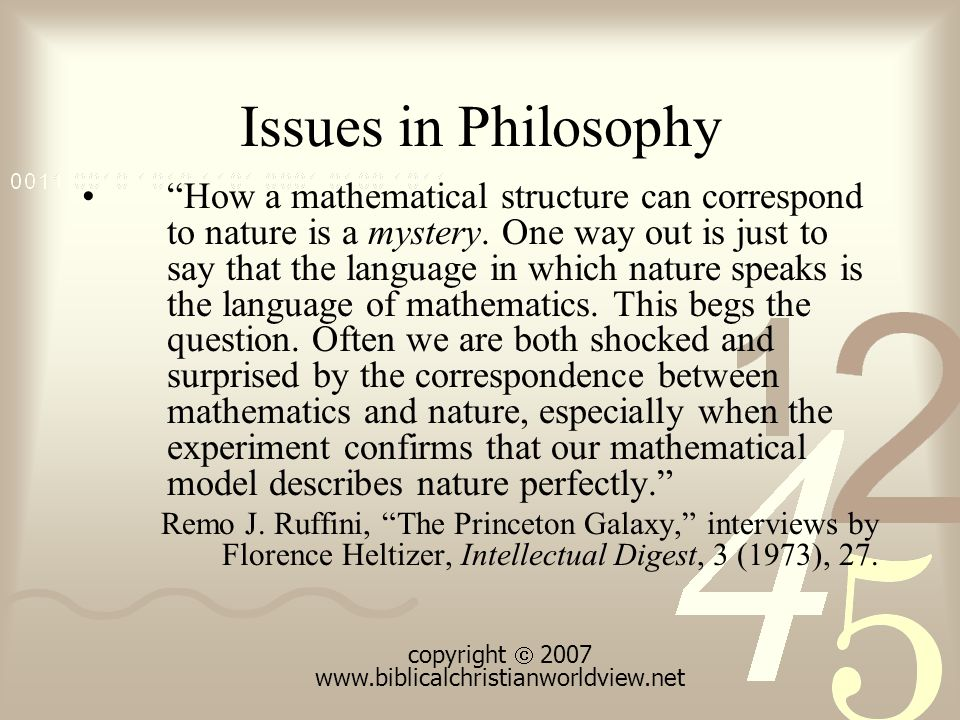 Issues in Philosophy How a mathematical structure can correspond to nature is a mystery.