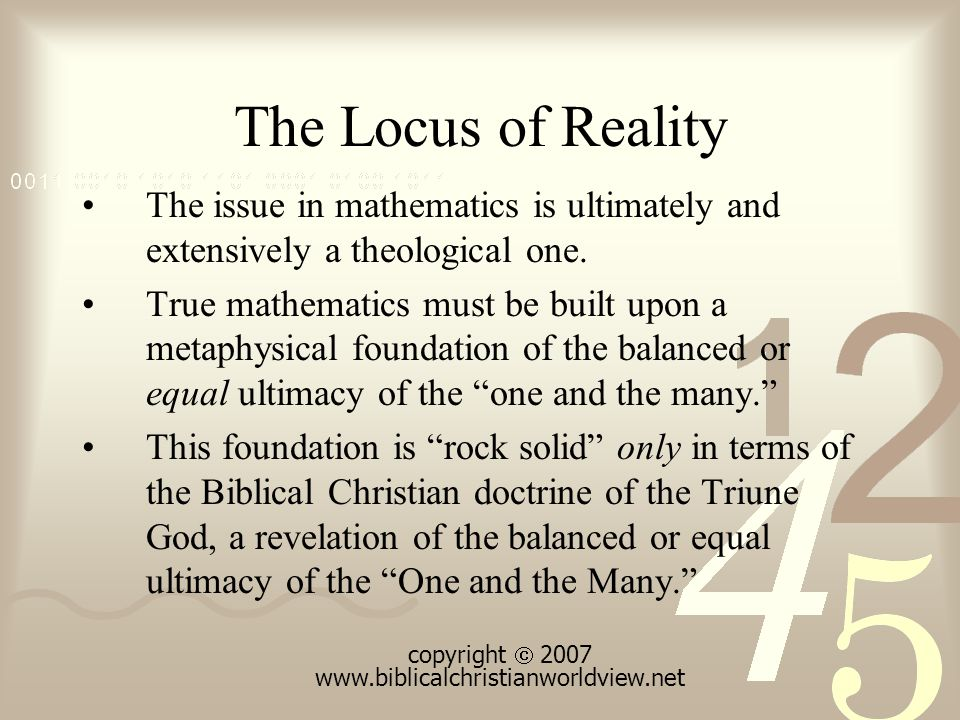 The Locus of Reality The issue in mathematics is ultimately and extensively a theological one.