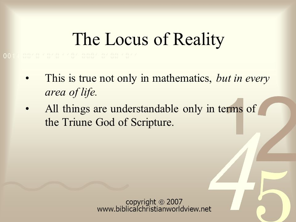 The Locus of Reality This is true not only in mathematics, but in every area of life.