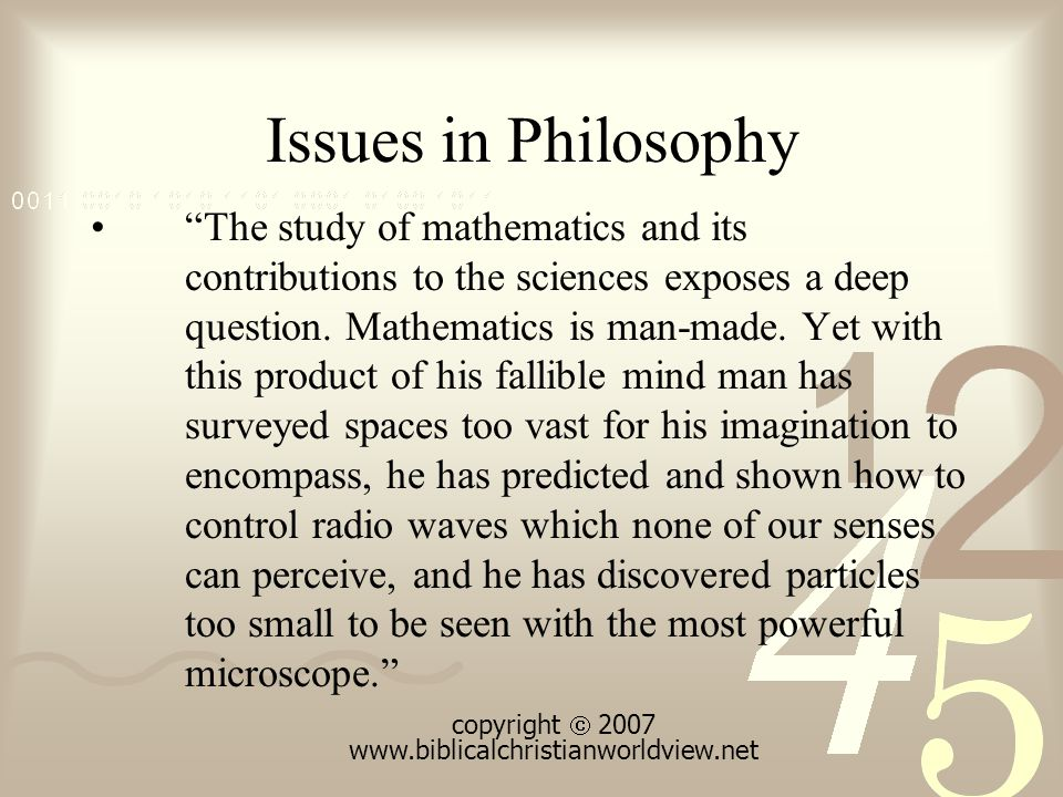 Issues in Philosophy The study of mathematics and its contributions to the sciences exposes a deep question.