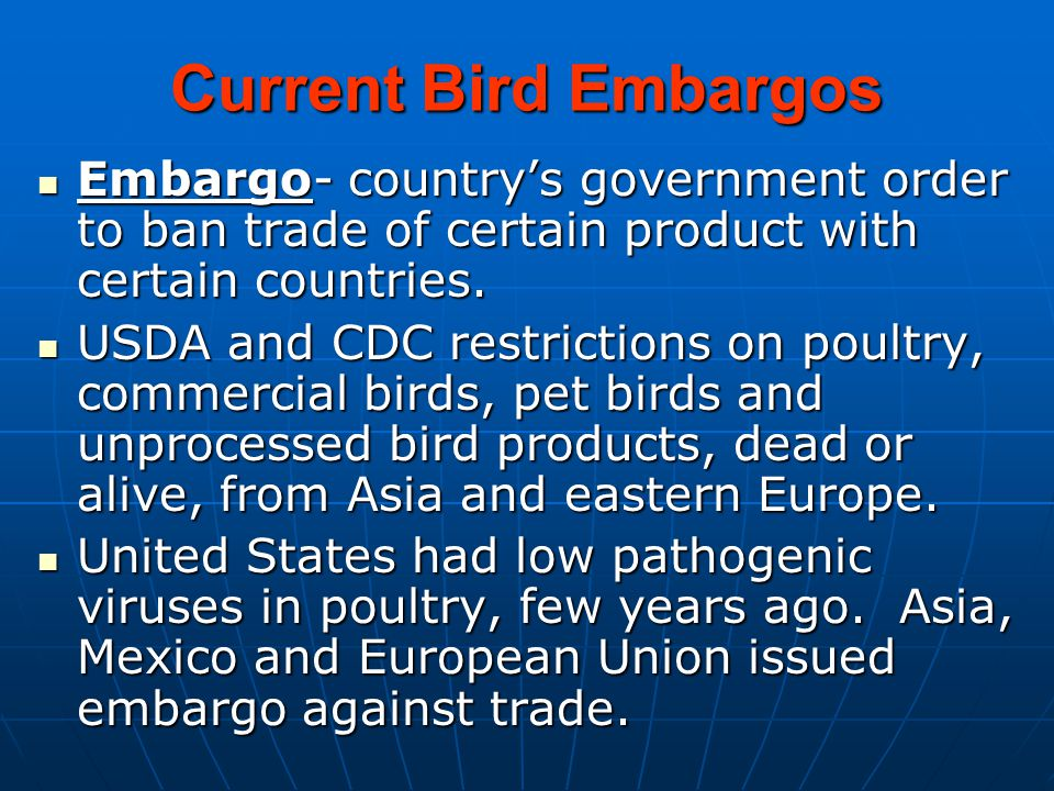 Current Bird Embargos Embargo- country's government order to ban trade of certain product with certain countries.
