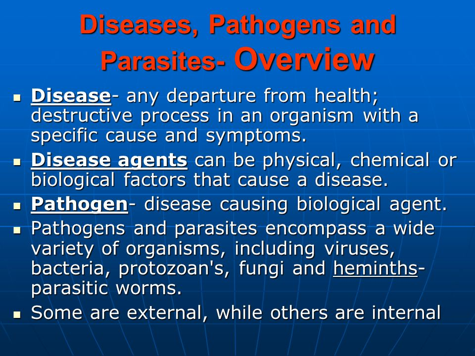 Diseases, Pathogens and Parasites- Overview Disease- any departure from health; destructive process in an organism with a specific cause and symptoms.
