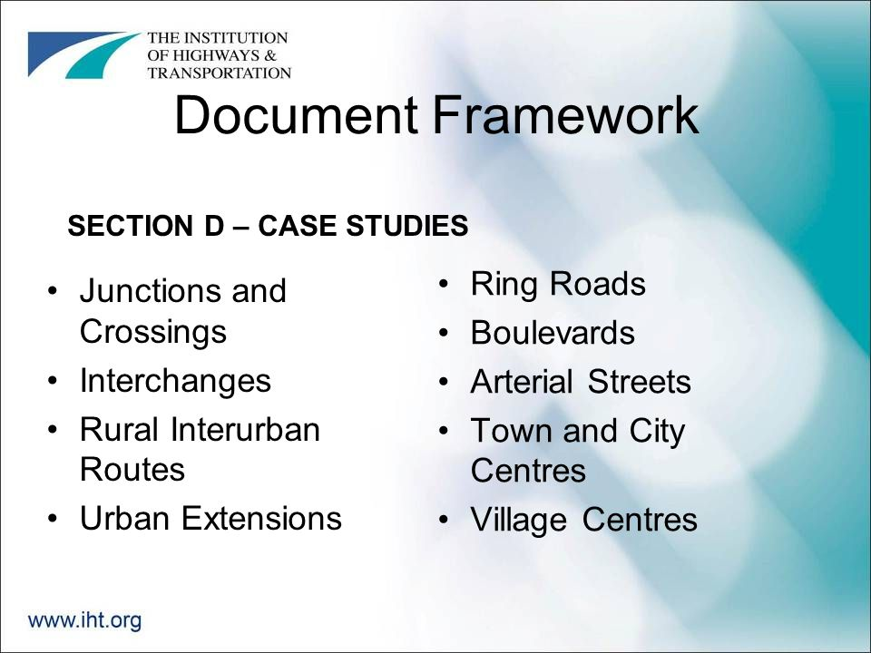 Document Framework Junctions and Crossings Interchanges Rural Interurban Routes Urban Extensions Ring Roads Boulevards Arterial Streets Town and City Centres Village Centres SECTION D – CASE STUDIES