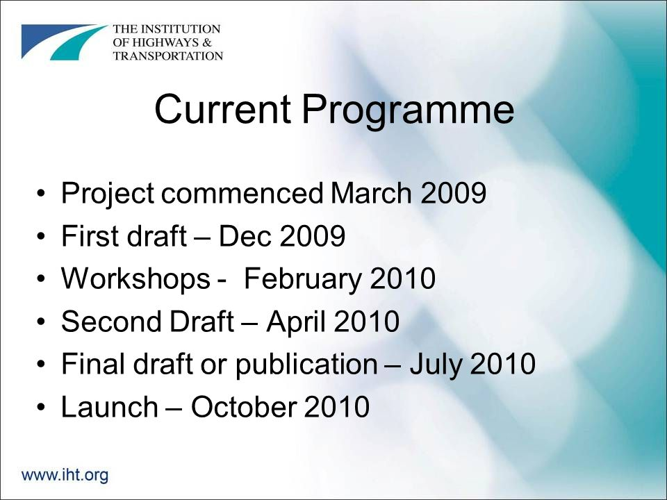 Current Programme Project commenced March 2009 First draft – Dec 2009 Workshops - February 2010 Second Draft – April 2010 Final draft or publication – July 2010 Launch – October 2010