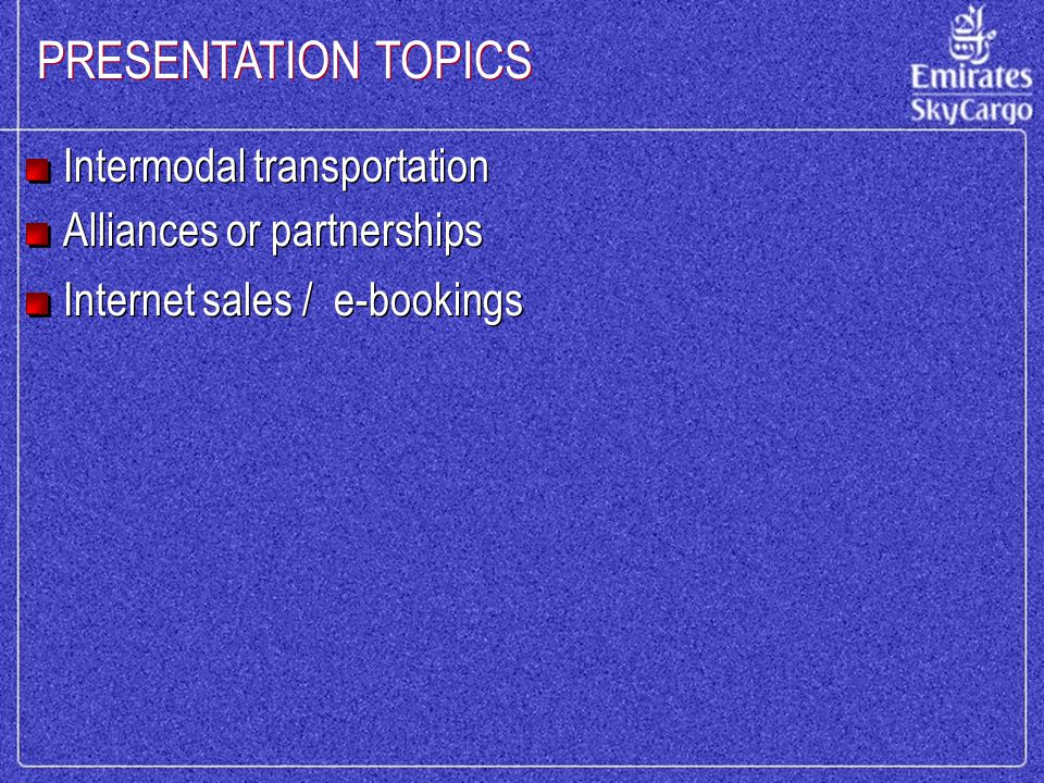 PRESENTATION TOPICS Intermodal transportation Alliances or partnerships Internet sales / e-bookings