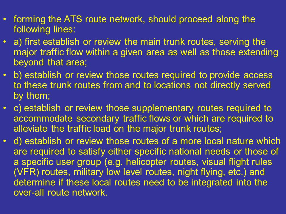 forming the ATS route network, should proceed along the following lines: a) first establish or review the main trunk routes, serving the major traffic