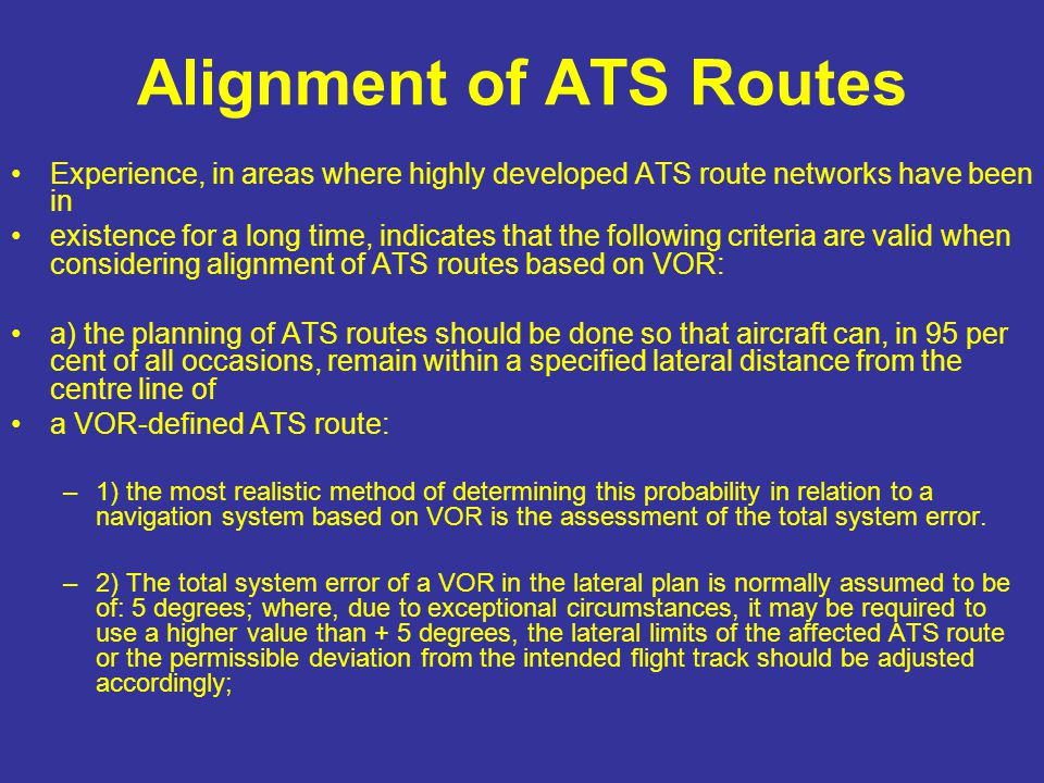 Alignment of ATS Routes Experience, in areas where highly developed ATS route networks have been in existence for a long time, indicates that the foll