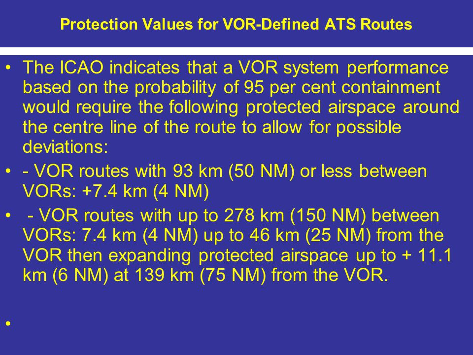 Protection Values for VOR-Defined ATS Routes The ICAO indicates that a VOR system performance based on the probability of 95 per cent containment woul