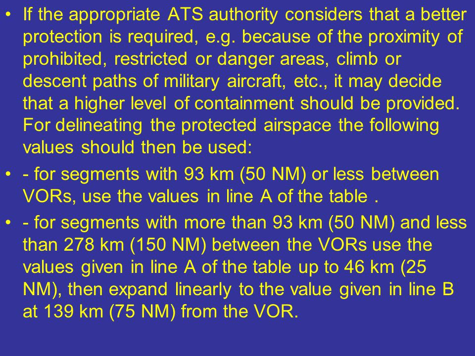 If the appropriate ATS authority considers that a better protection is required, e.g. because of the proximity of prohibited, restricted or danger are