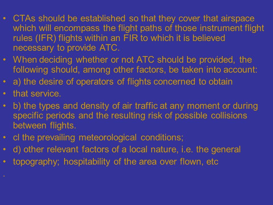 CTAs should be established so that they cover that airspace which will encompass the flight paths of those instrument flight rules (IFR) flights withi