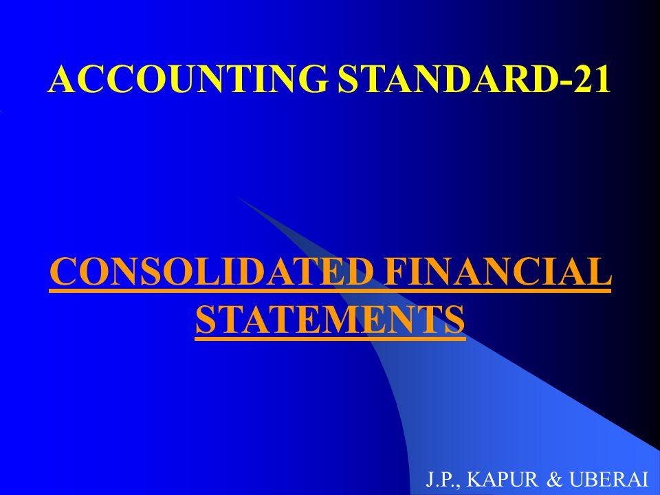 ACCOUNTING STANDARD-21 CONSOLIDATED FINANCIAL STATEMENTS J.P., KAPUR & UBERAI
