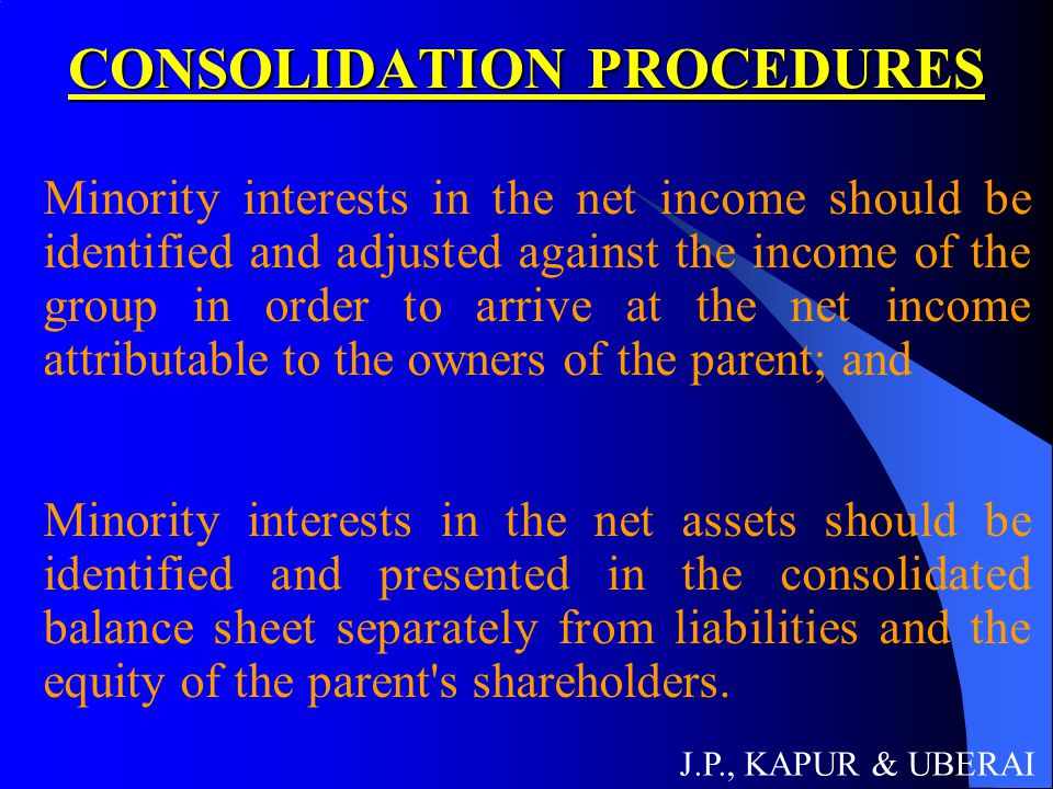 CONSOLIDATION PROCEDURES Minority interests in the net income should be identified and adjusted against the income of the group in order to arrive at