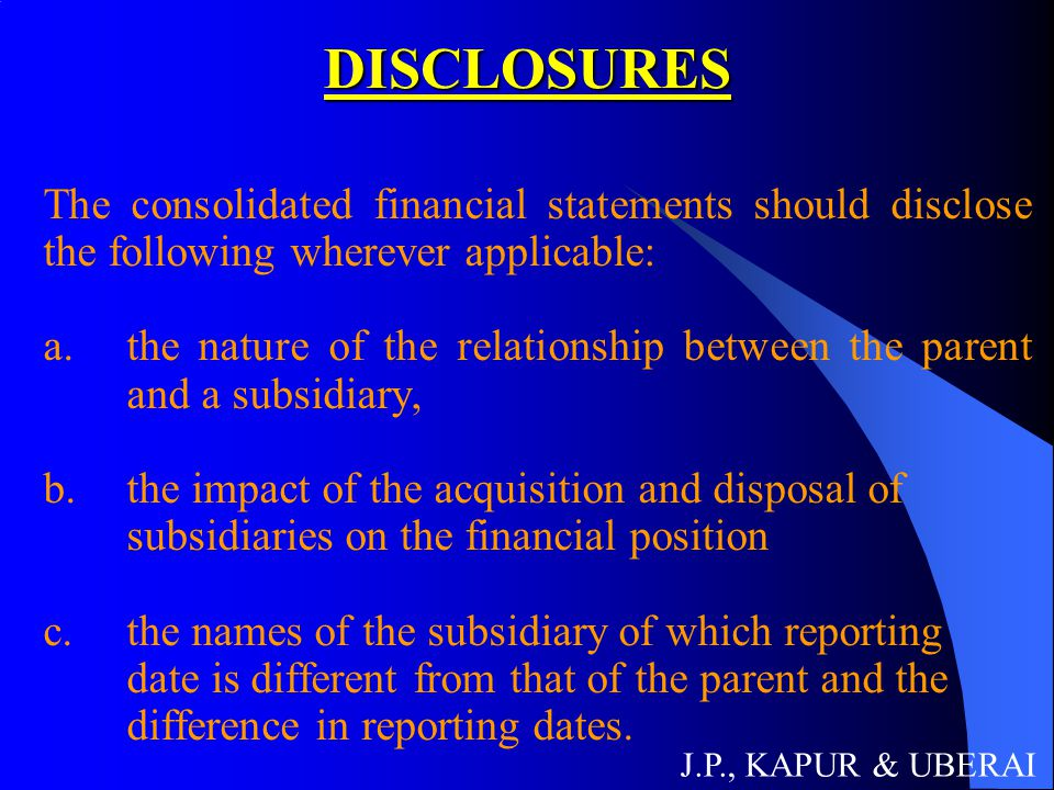 DISCLOSURES The consolidated financial statements should disclose the following wherever applicable: a.the nature of the relationship between the pare
