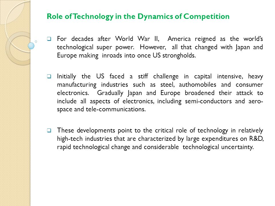 Role of Technology in the Dynamics of Competition  For decades after World War II, America reigned as the world's technological super power.