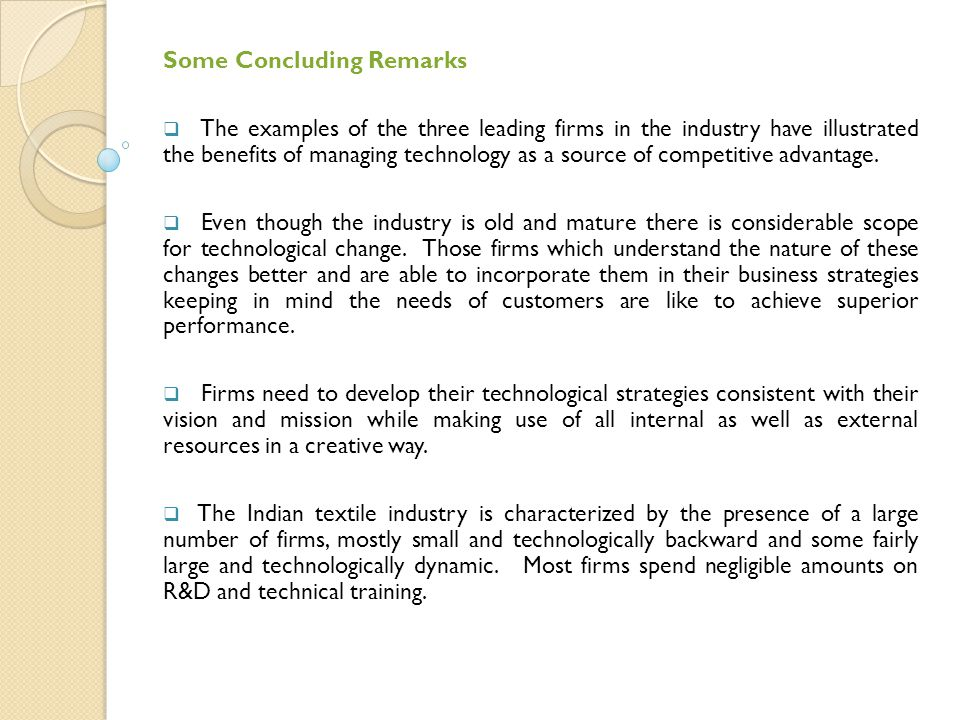 Some Concluding Remarks  The examples of the three leading firms in the industry have illustrated the benefits of managing technology as a source of competitive advantage.