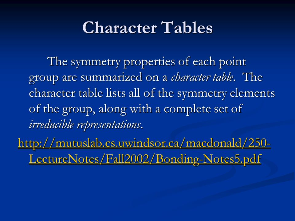 Character Tables The symmetry properties of each point group are summarized on a character table.