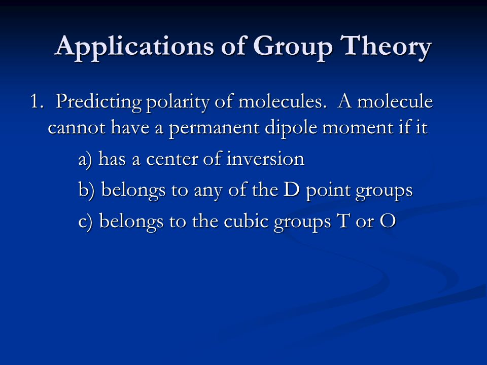 Applications of Group Theory 1.Predicting polarity of molecules.