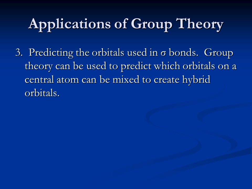 Applications of Group Theory 3.Predicting the orbitals used in σ bonds.