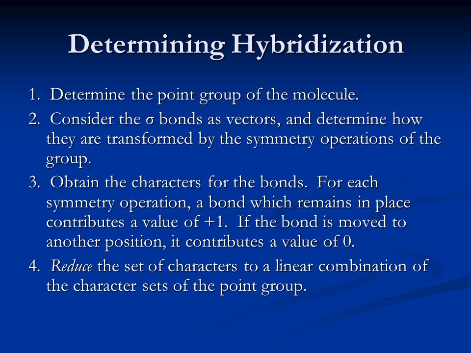 Determining Hybridization 1.Determine the point group of the molecule.