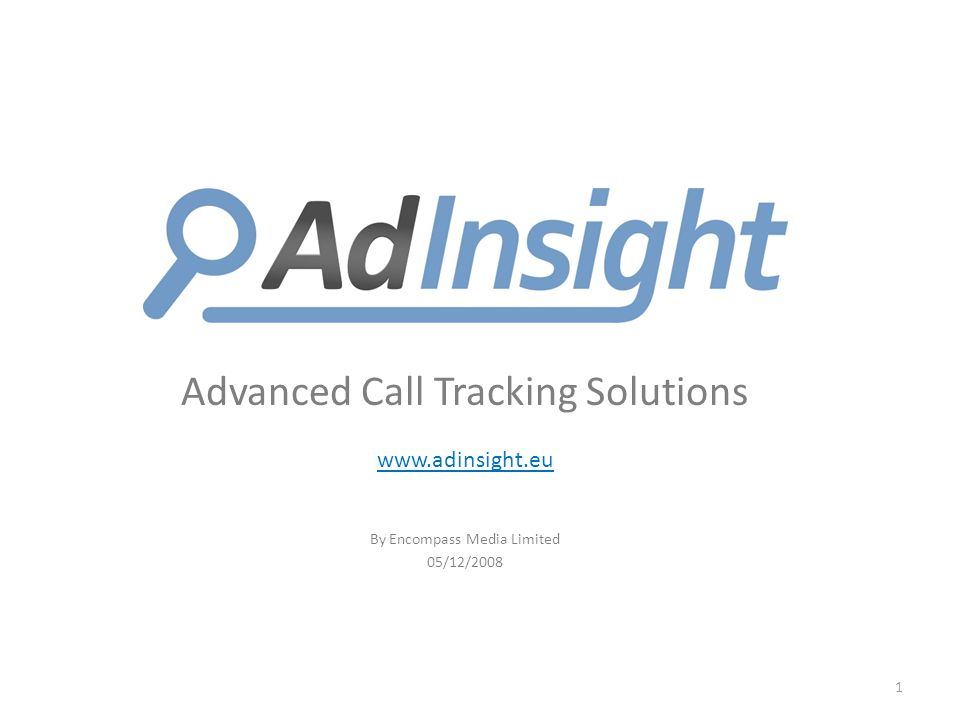 Advanced Call Tracking Solutions www.adinsight.eu By Encompass Media Limited 05/12/2008 1
