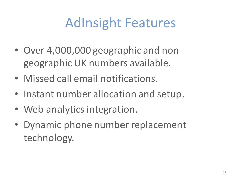 AdInsight Features Over 4,000,000 geographic and non- geographic UK numbers available.