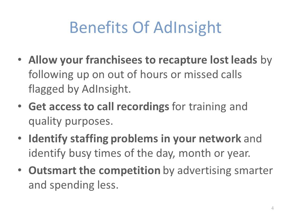 Benefits Of AdInsight Allow your franchisees to recapture lost leads by following up on out of hours or missed calls flagged by AdInsight.