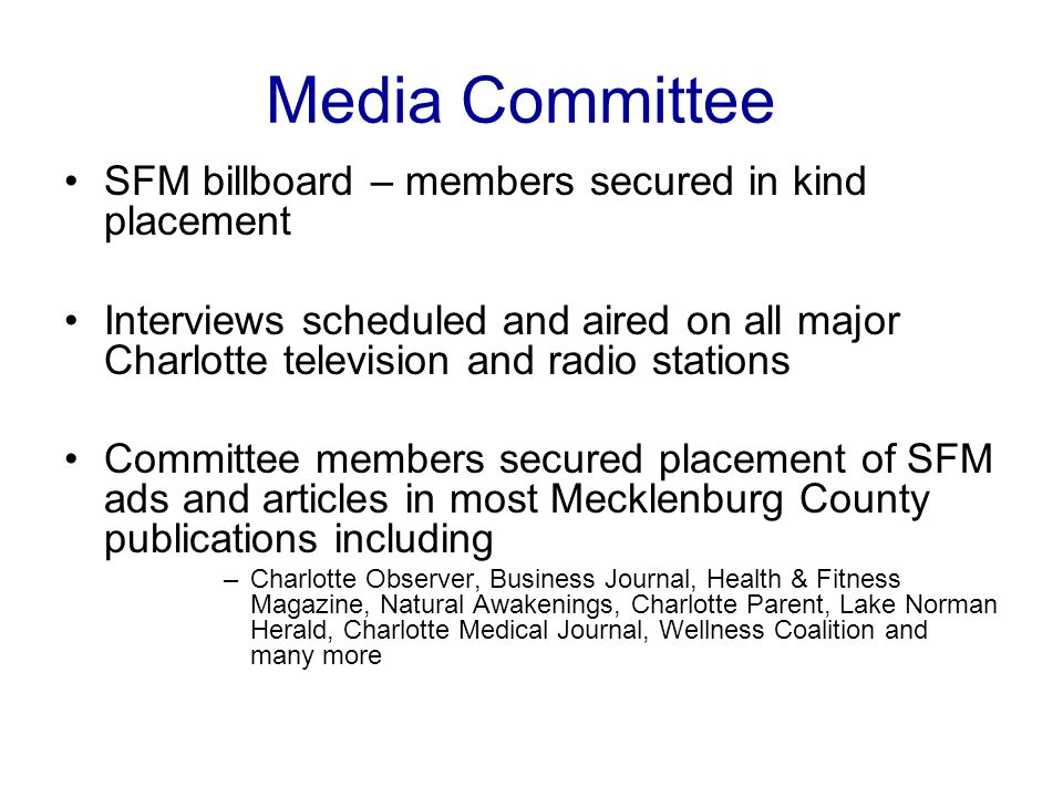 Media Committee SFM billboard – members secured in kind placement Interviews scheduled and aired on all major Charlotte television and radio stations