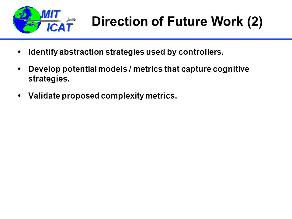 Direction of Future Work (2)  Identify abstraction strategies used by controllers.