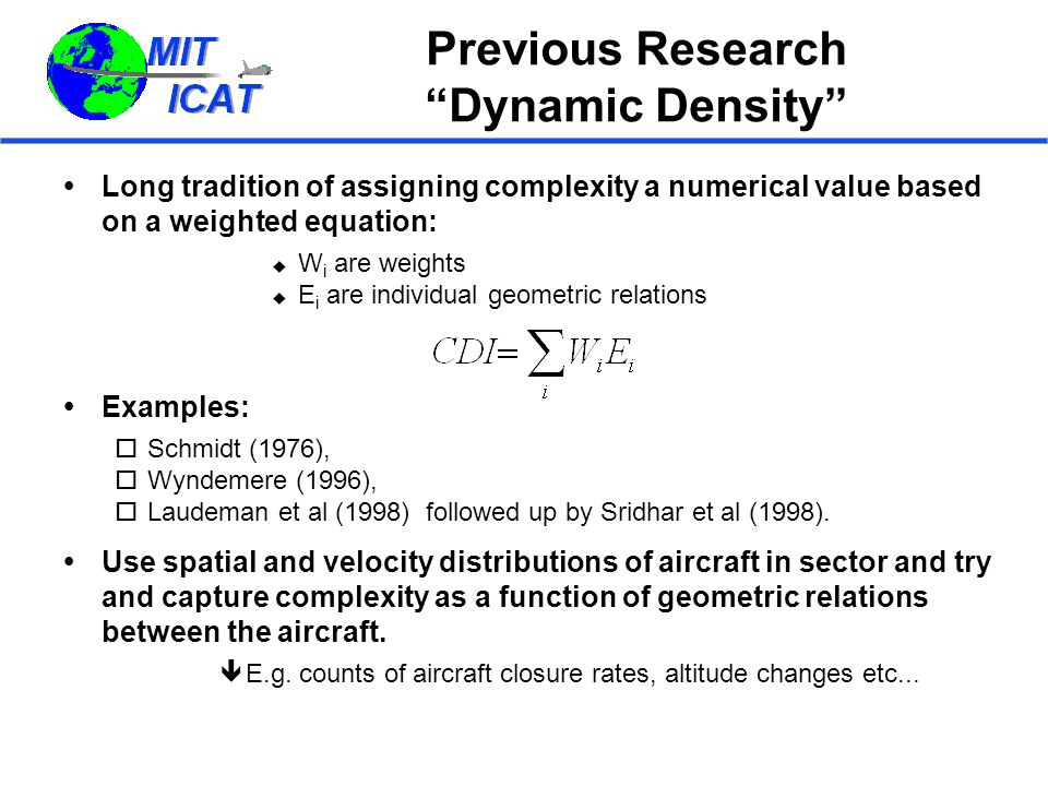 Previous Research Dynamic Density  Long tradition of assigning complexity a numerical value based on a weighted equation:  W i are weights  E i are individual geometric relations  Examples:  Schmidt (1976),  Wyndemere (1996),  Laudeman et al (1998) followed up by Sridhar et al (1998).