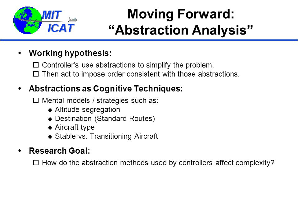 Moving Forward: Abstraction Analysis  Working hypothesis:  Controller's use abstractions to simplify the problem,  Then act to impose order consistent with those abstractions.